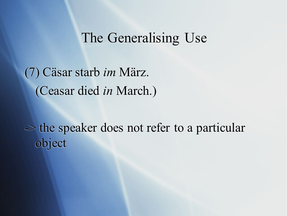 The Generalising Use (7) Cäsar starb im März. (Ceasar died in March.)