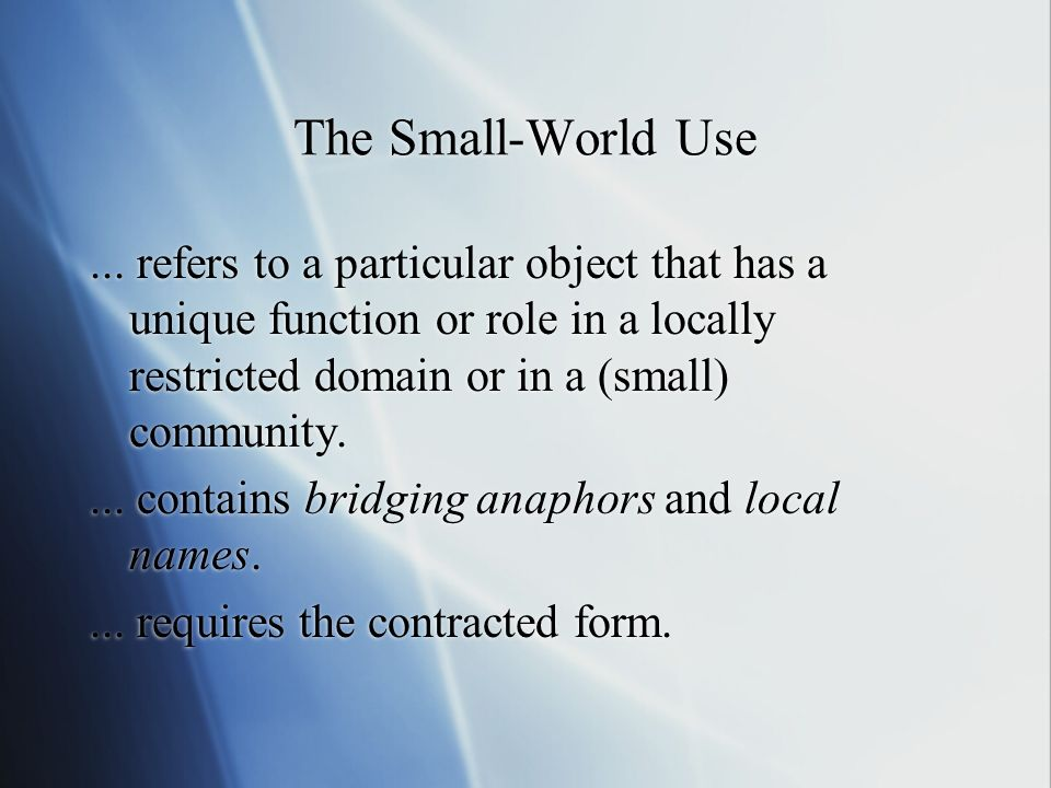 The Small-World Use ... refers to a particular object that has a unique function or role in a locally restricted domain or in a (small) community.