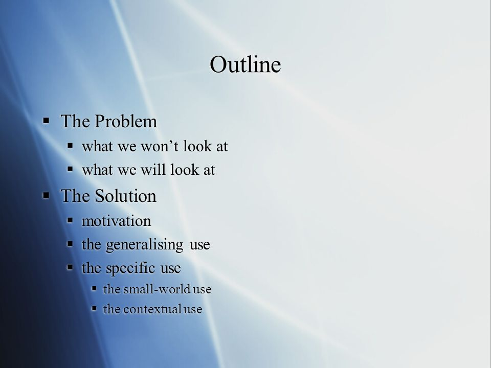 Outline The Problem The Solution what we won't look at