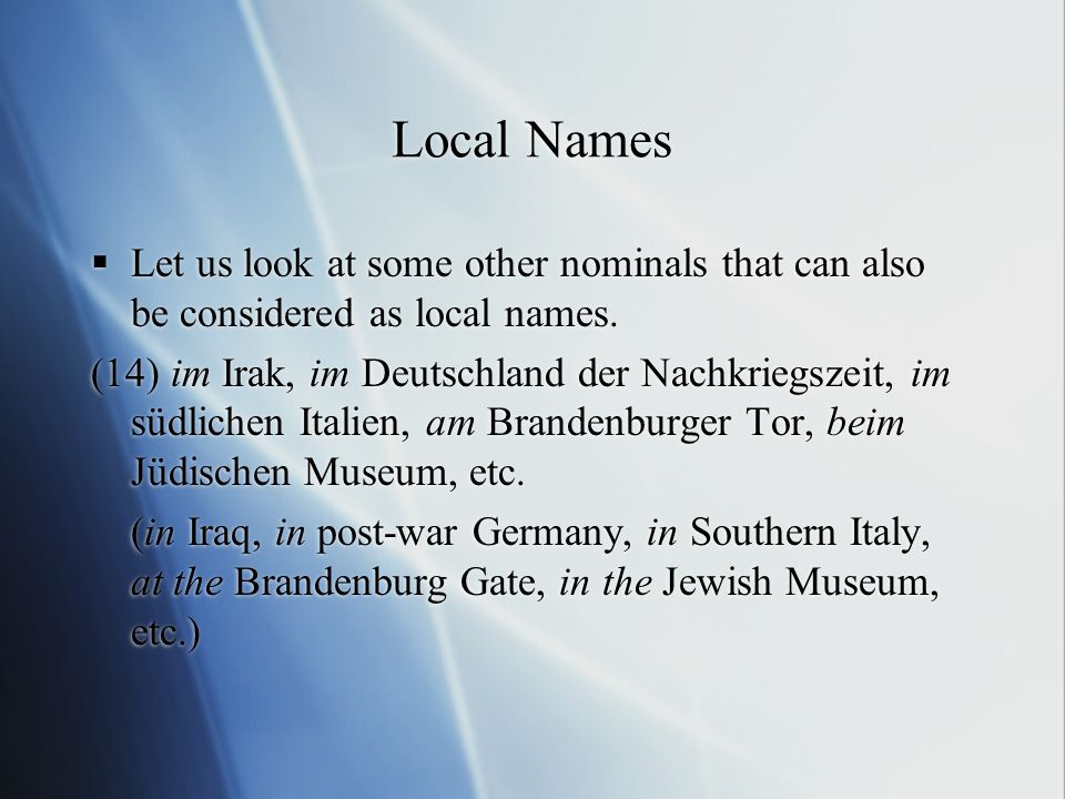 Local Names Let us look at some other nominals that can also be considered as local names.