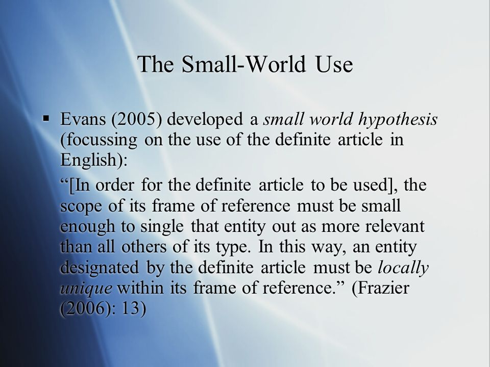 The Small-World Use Evans (2005) developed a small world hypothesis (focussing on the use of the definite article in English):
