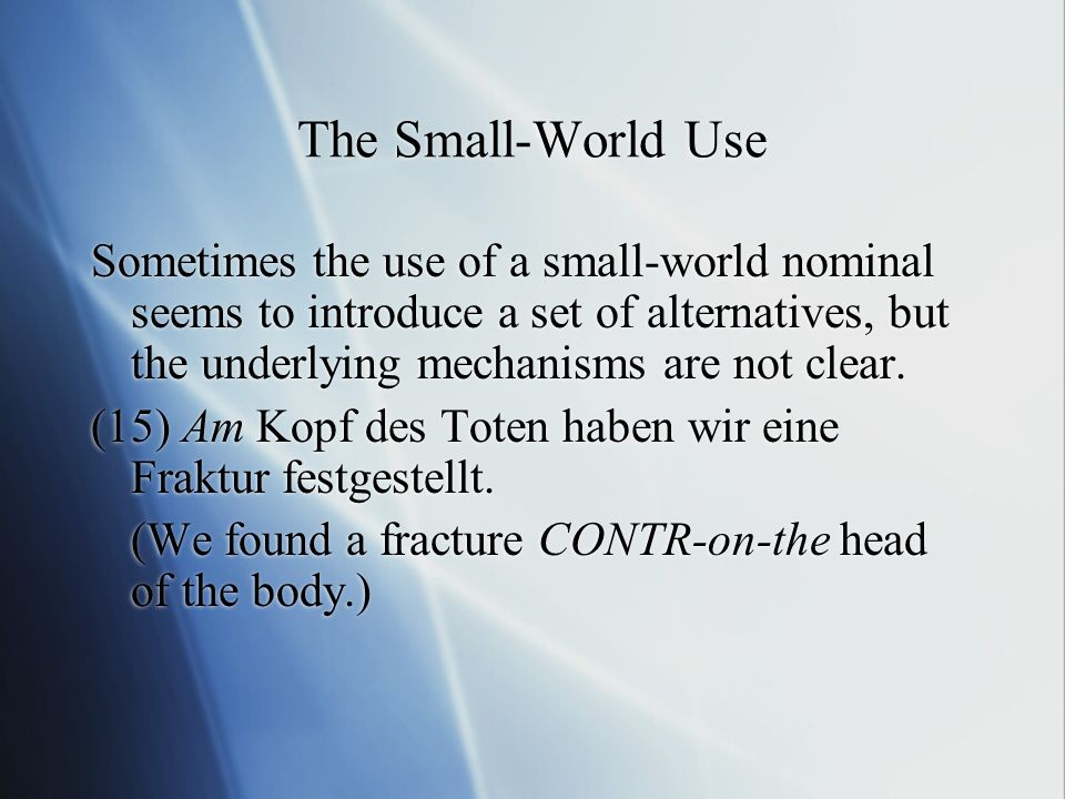 The Small-World Use Sometimes the use of a small-world nominal seems to introduce a set of alternatives, but the underlying mechanisms are not clear.
