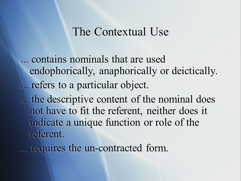 The Contextual Use ... contains nominals that are used endophorically, anaphorically or deictically.