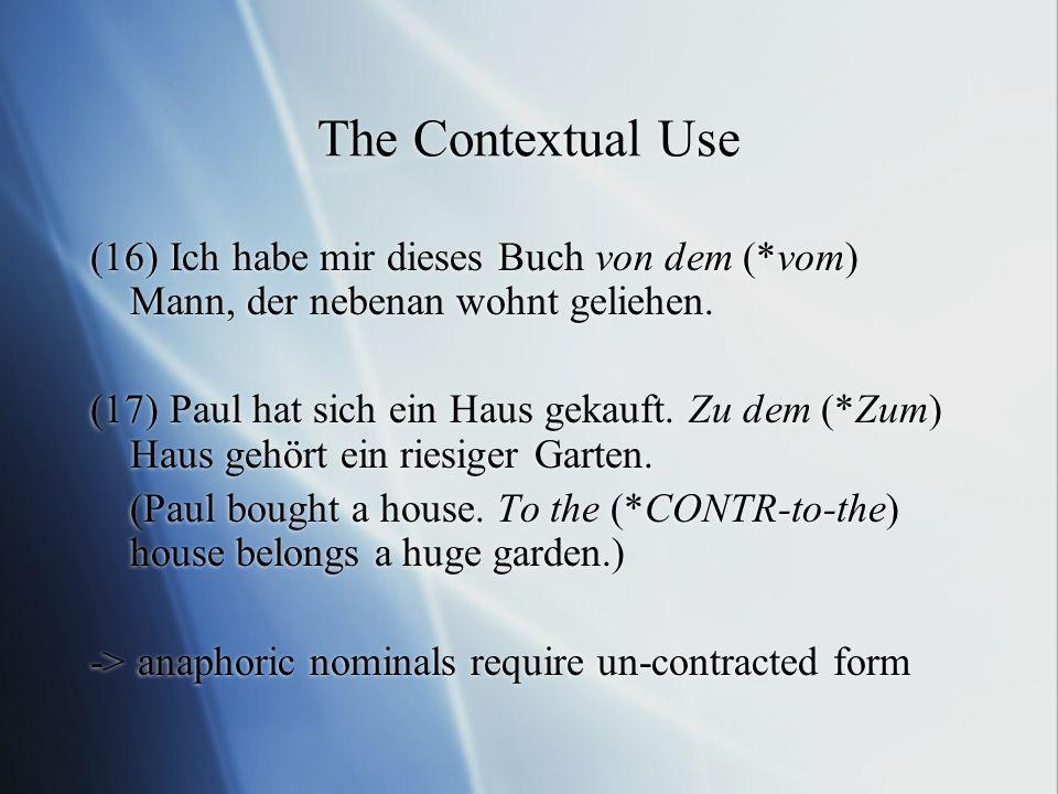 The Contextual Use (16) Ich habe mir dieses Buch von dem (*vom) Mann, der nebenan wohnt geliehen.