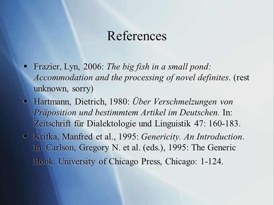 References Frazier, Lyn, 2006: The big fish in a small pond: Accommodation and the processing of novel definites. (rest unknown, sorry)