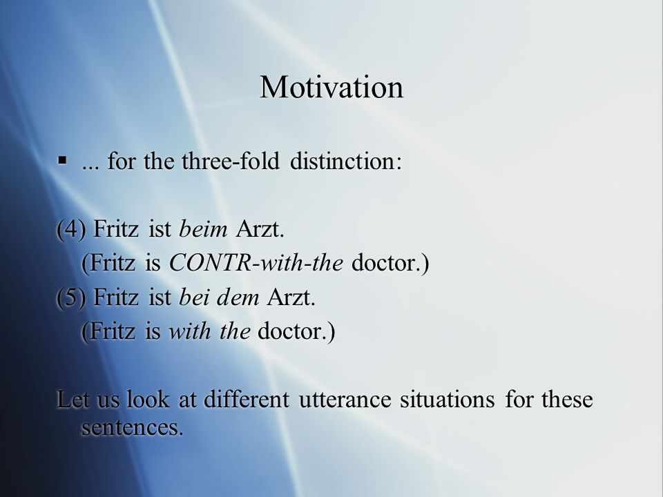 Motivation ... for the three-fold distinction: