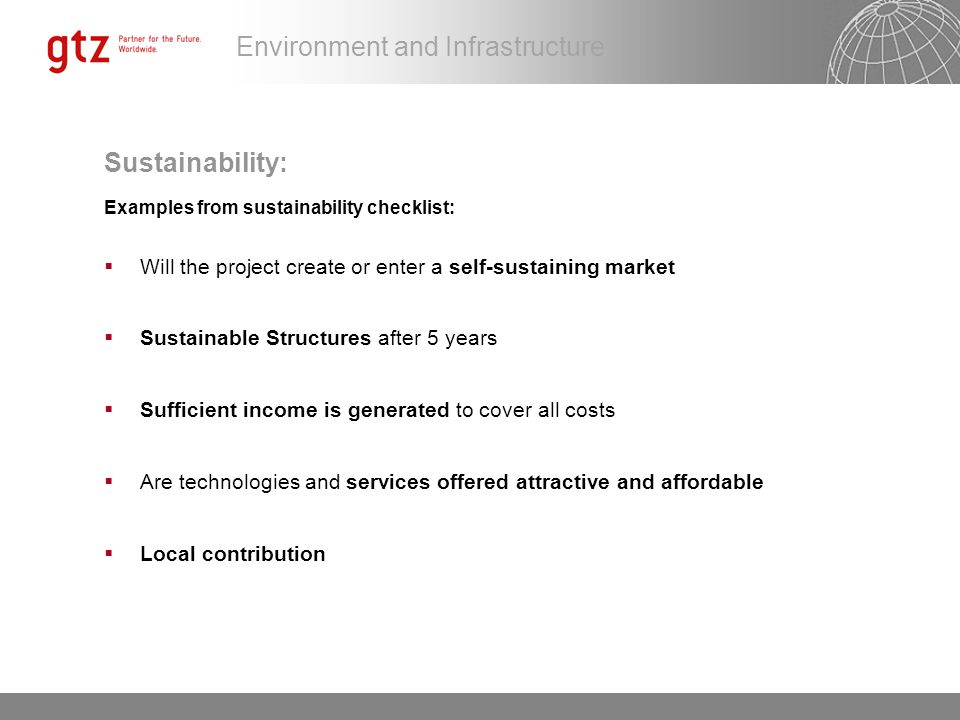 Sustainability: Examples from sustainability checklist: Will the project create or enter a self-sustaining market.