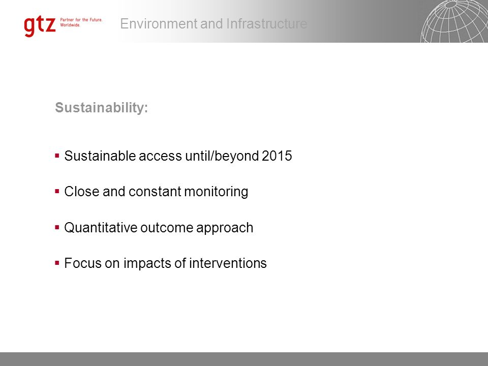 Sustainability: Sustainable access until/beyond 2015. Close and constant monitoring. Quantitative outcome approach.