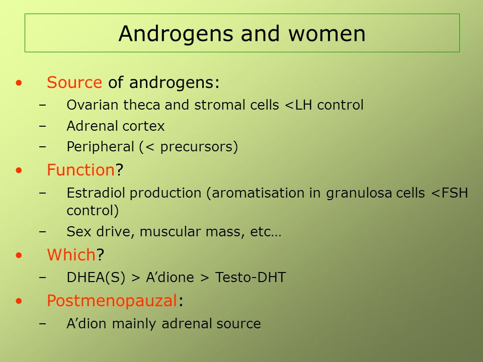 Androgens and women Source of androgens: Function Which
