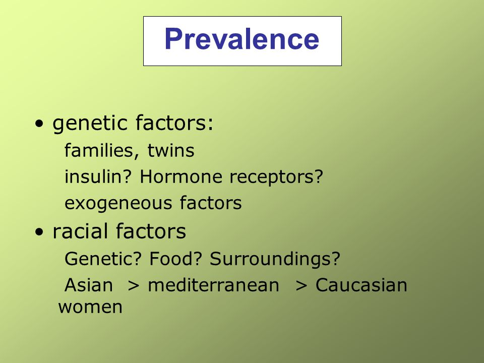 Prevalence genetic factors: racial factors families, twins