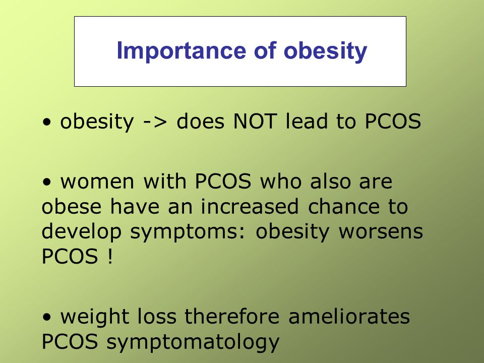 Importance of obesity obesity -> does NOT lead to PCOS