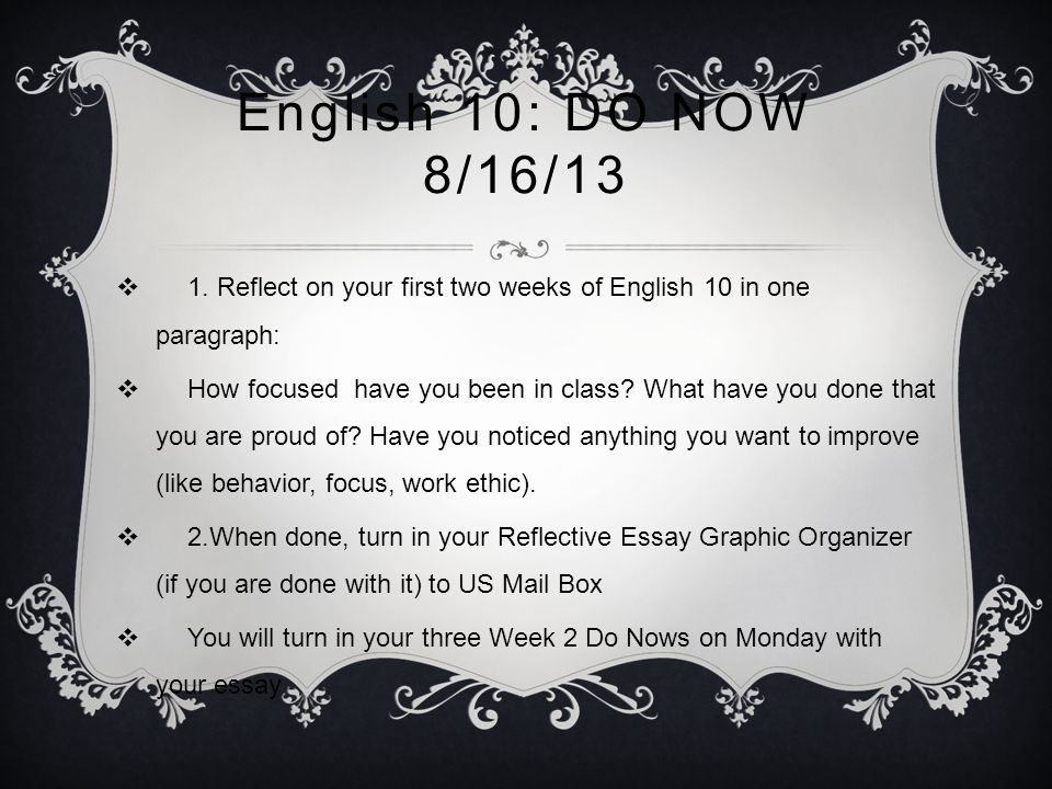 English 10: DO NOW 8/16/13 1. Reflect on your first two weeks of English 10 in one paragraph: