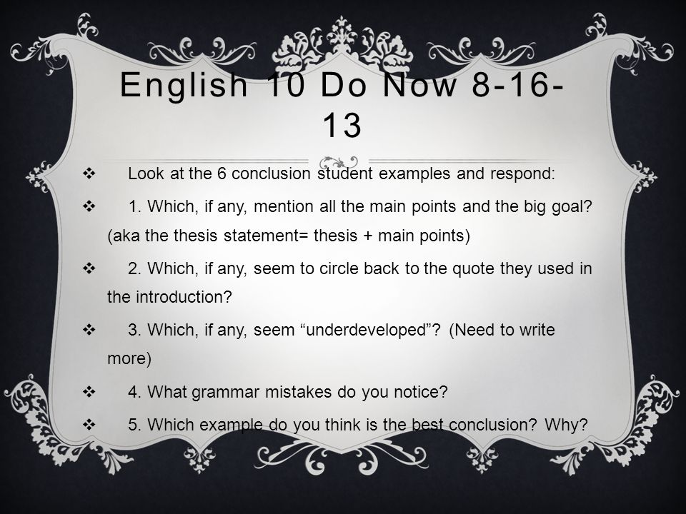 English 10 Do Now 8-16-13 Look at the 6 conclusion student examples and respond: