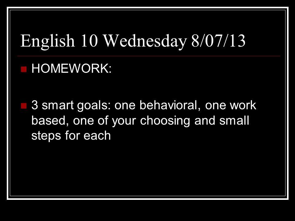 English 10 Wednesday 8/07/13 HOMEWORK: