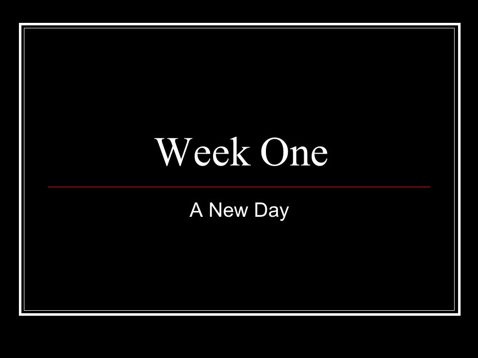 Week One A New Day