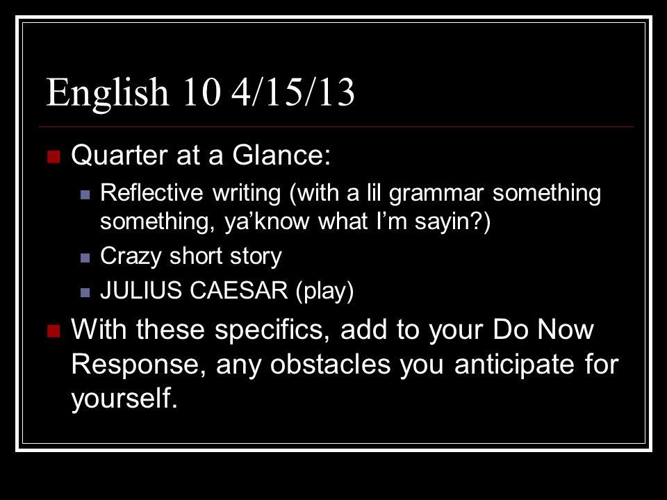 English 10 4/15/13 Quarter at a Glance: