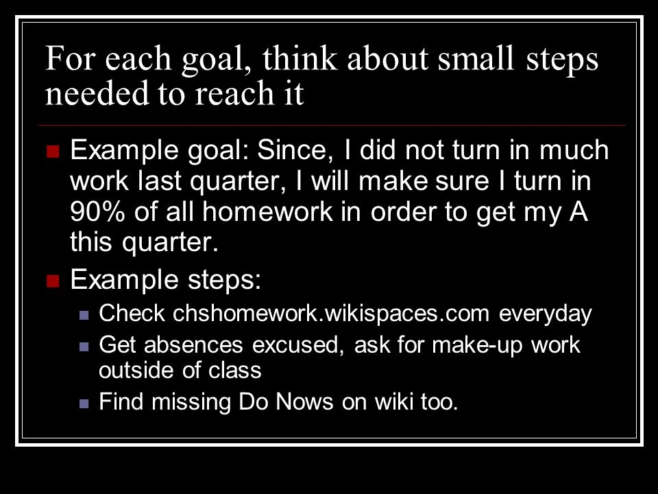 For each goal, think about small steps needed to reach it