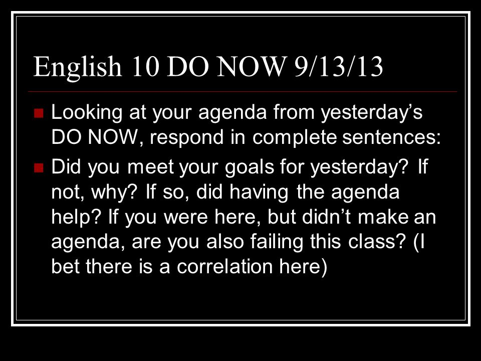 English 10 DO NOW 9/13/13 Looking at your agenda from yesterday's DO NOW, respond in complete sentences: