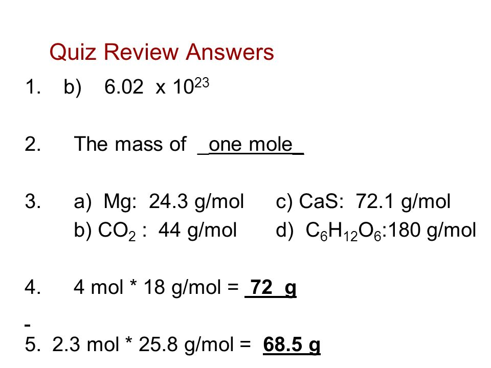 Quiz Review Answers b) 6.02 x 1023 2. The mass of _one mole_