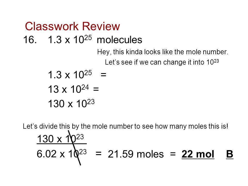 Classwork Review 16. 1.3 x 1025 molecules 1.3 x 1025 = 13 x 1024 =