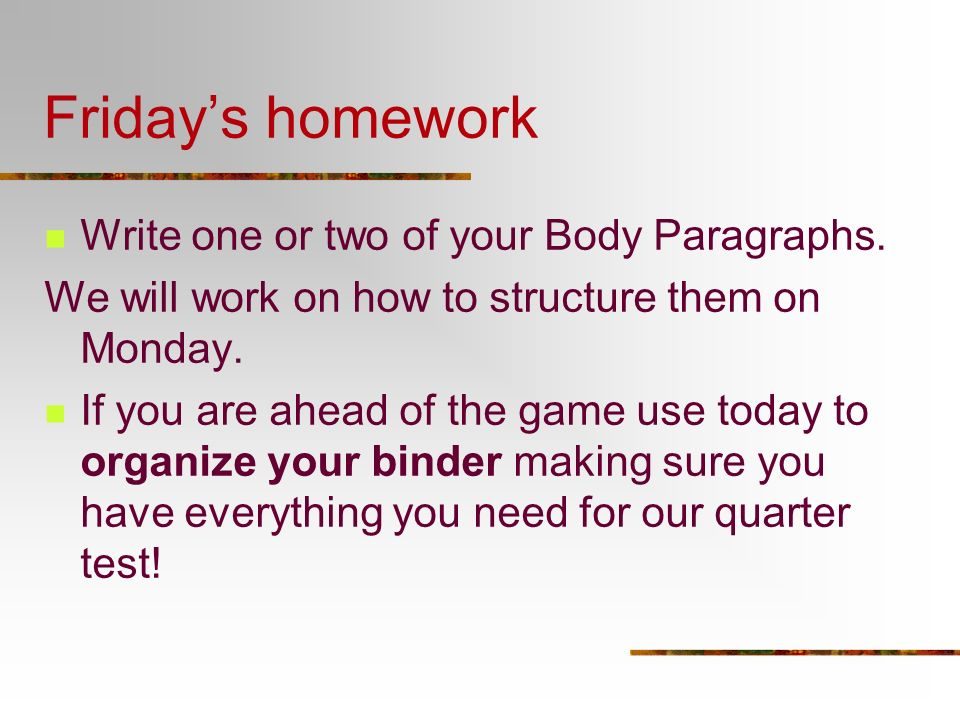 Friday's homework Write one or two of your Body Paragraphs.