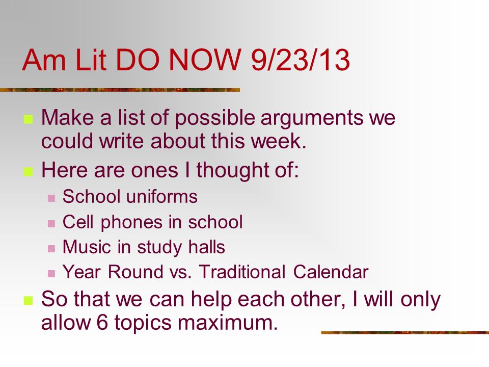 Am Lit DO NOW 9/23/13 Make a list of possible arguments we could write about this week. Here are ones I thought of: