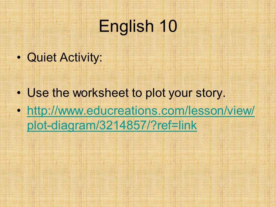 English 10 Quiet Activity: Use the worksheet to plot your story.