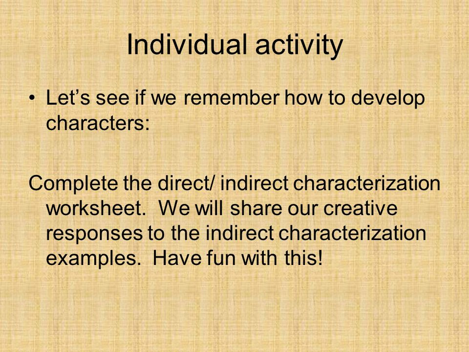 Individual activityLet's see if we remember how to develop characters: