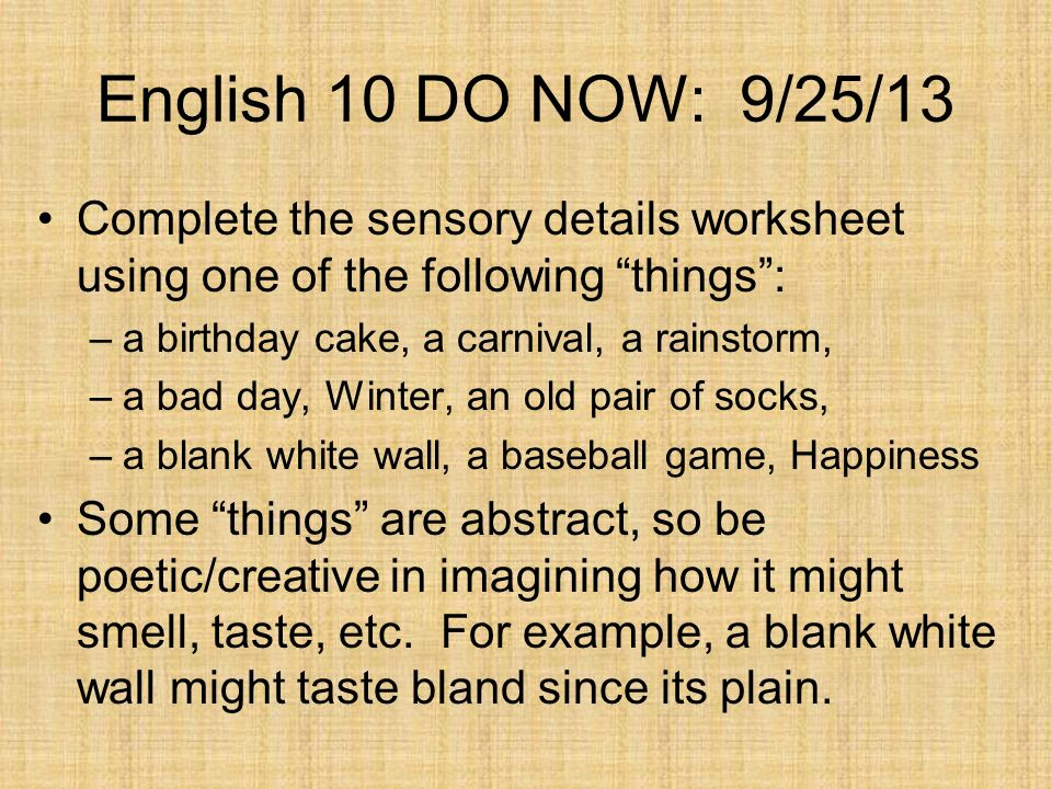 English 10 DO NOW: 9/25/13 Complete the sensory details worksheet using one of the following things :