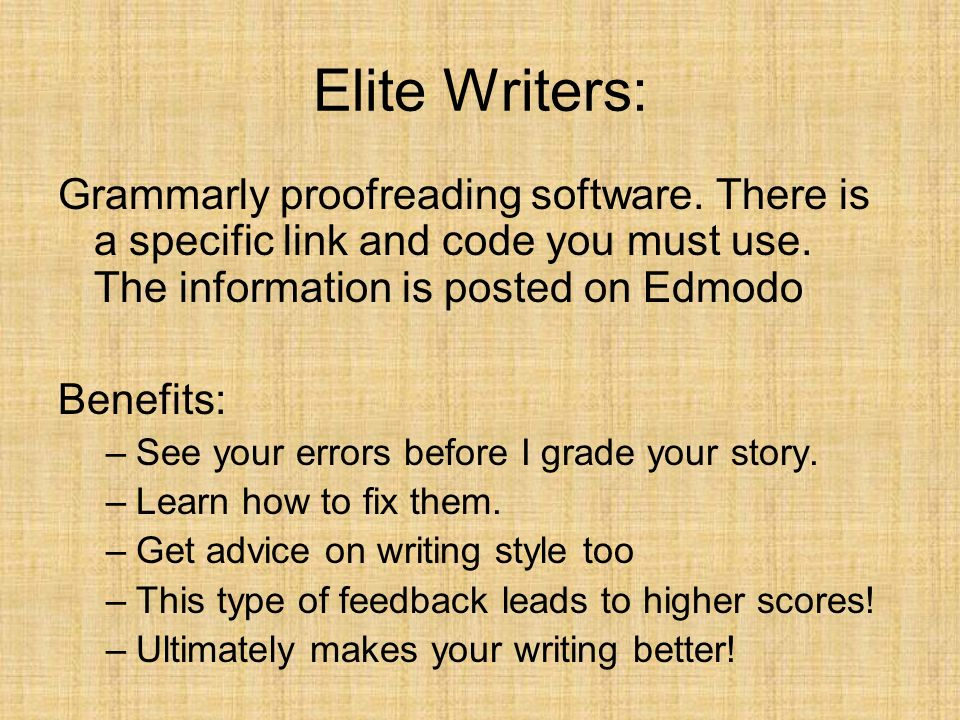 Elite Writers:Grammarly proofreading software. There is a specific link and code you must use. The information is posted on Edmodo.