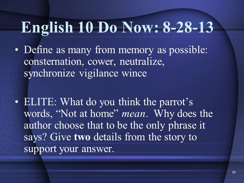 English 10 Do Now: Define as many from memory as possible: consternation, cower, neutralize, synchronize vigilance wince.