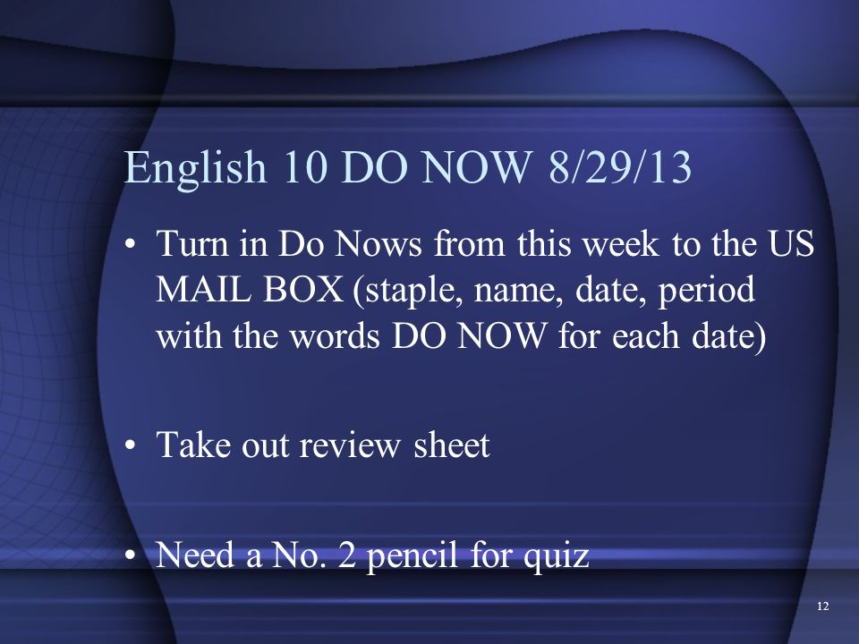 English 10 DO NOW 8/29/13 Turn in Do Nows from this week to the US MAIL BOX (staple, name, date, period with the words DO NOW for each date)