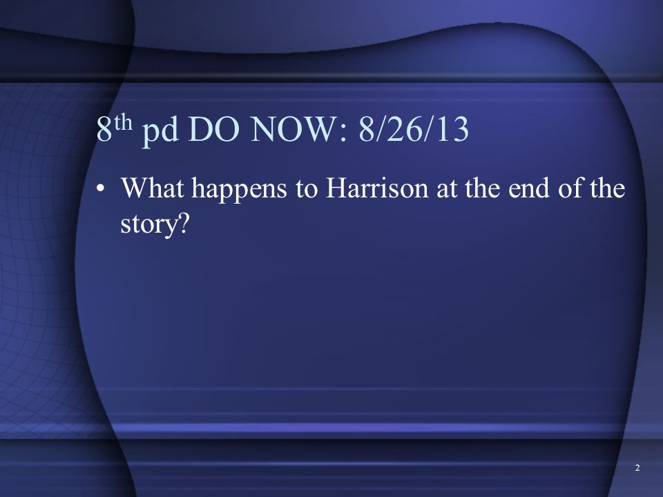 8th pd DO NOW: 8/26/13 What happens to Harrison at the end of the story
