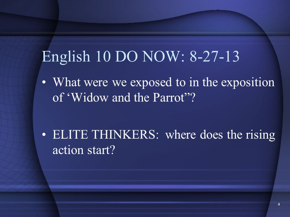 English 10 DO NOW: 8-27-13 What were we exposed to in the exposition of 'Widow and the Parrot .