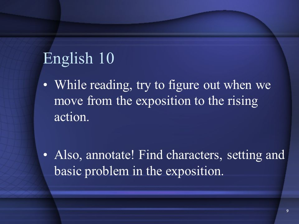 English 10 While reading, try to figure out when we move from the exposition to the rising action.