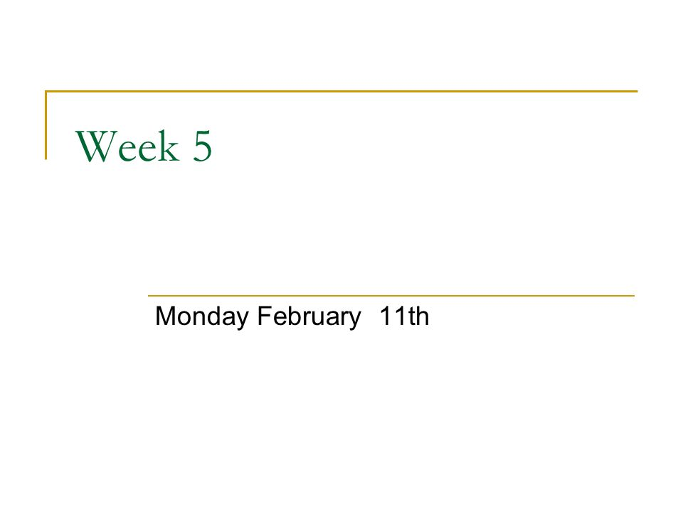 Week 5 Monday February 11th