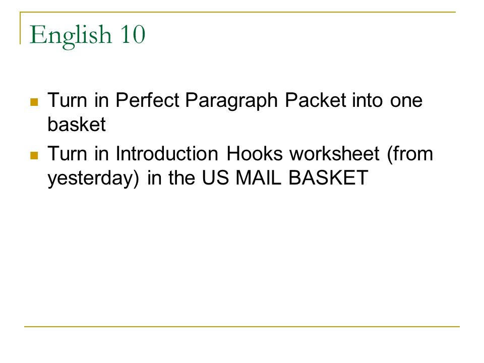 English 10 Turn in Perfect Paragraph Packet into one basket