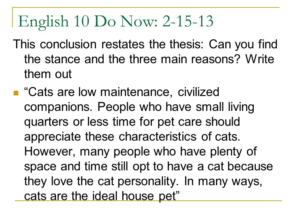English 10 Do Now: 2-15-13 This conclusion restates the thesis: Can you find the stance and the three main reasons Write them out.