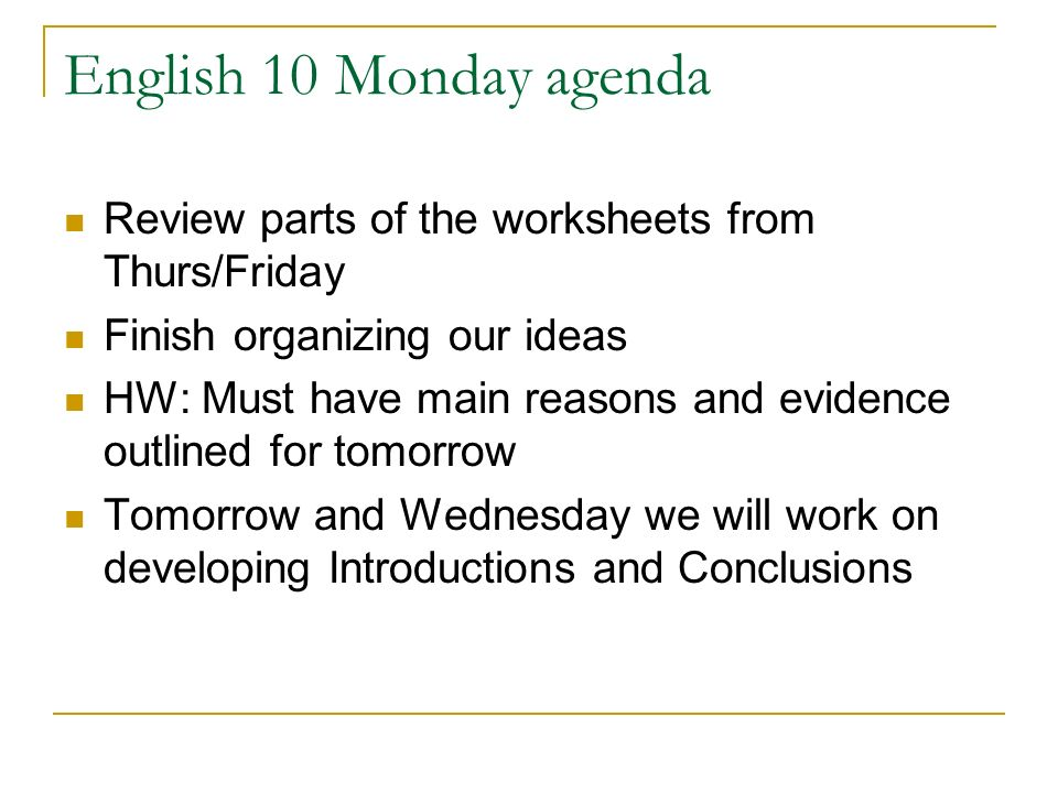 English 10 Monday agenda Review parts of the worksheets from Thurs/Friday. Finish organizing our ideas.