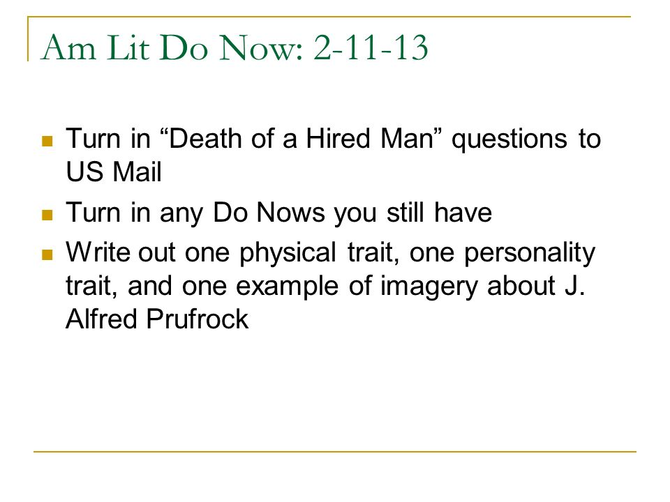 Am Lit Do Now: Turn in Death of a Hired Man questions to US Mail. Turn in any Do Nows you still have.