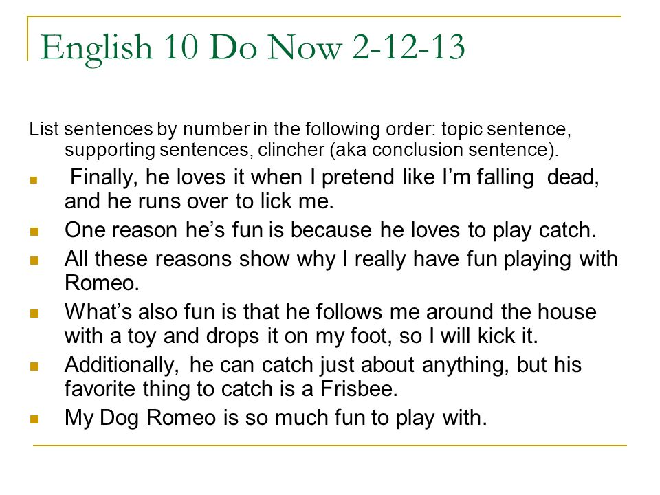 English 10 Do Now 2-12-13 List sentences by number in the following order: topic sentence, supporting sentences, clincher (aka conclusion sentence).