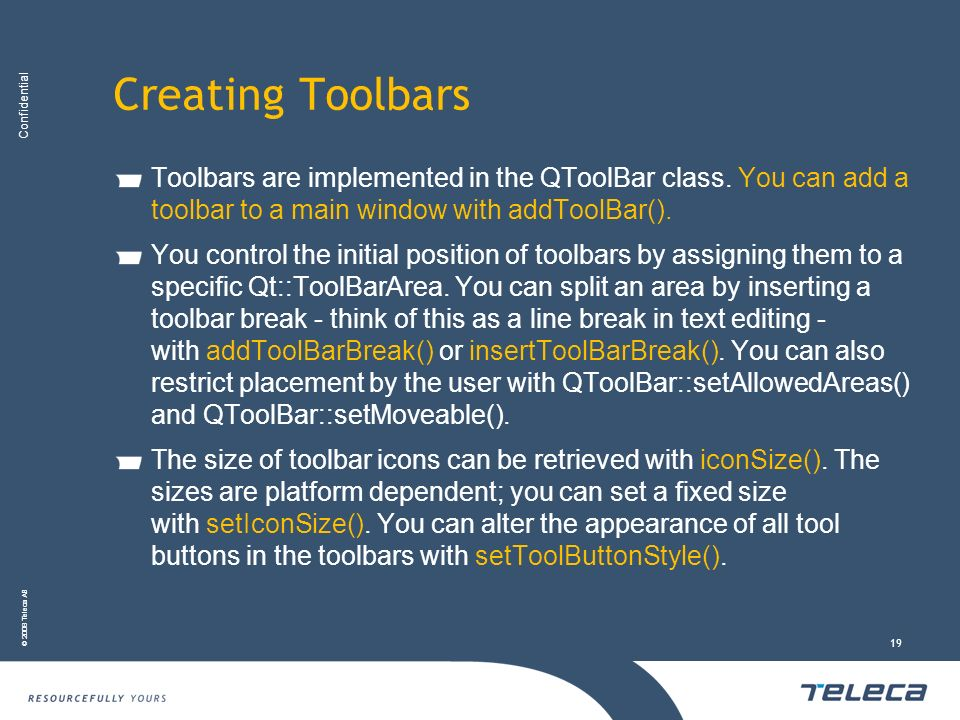 Creating ToolbarsToolbars are implemented in the QToolBar class. You can add a toolbar to a main window with addToolBar().