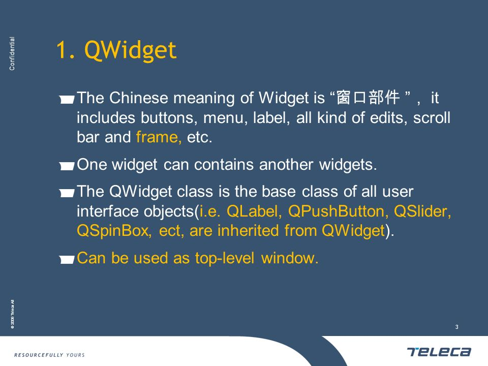 1. QWidgetThe Chinese meaning of Widget is 窗口部件 , it includes buttons, menu, label, all kind of edits, scroll bar and frame, etc.