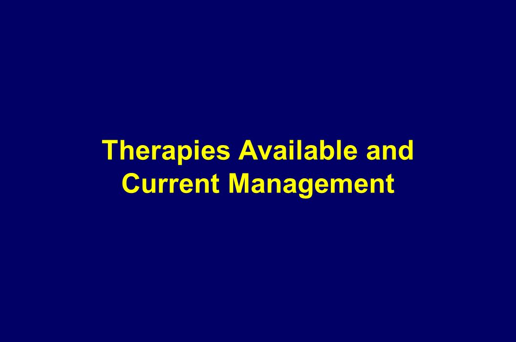 Therapies Available and Current Management