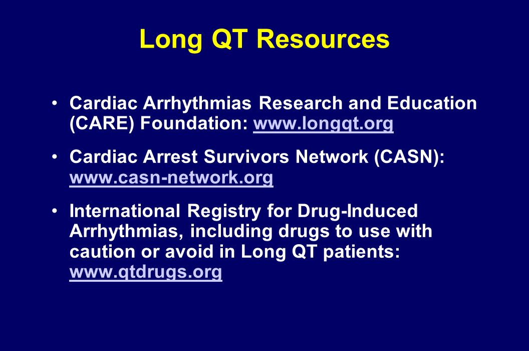 Long QT Resources Cardiac Arrhythmias Research and Education (CARE) Foundation: www.longqt.org.
