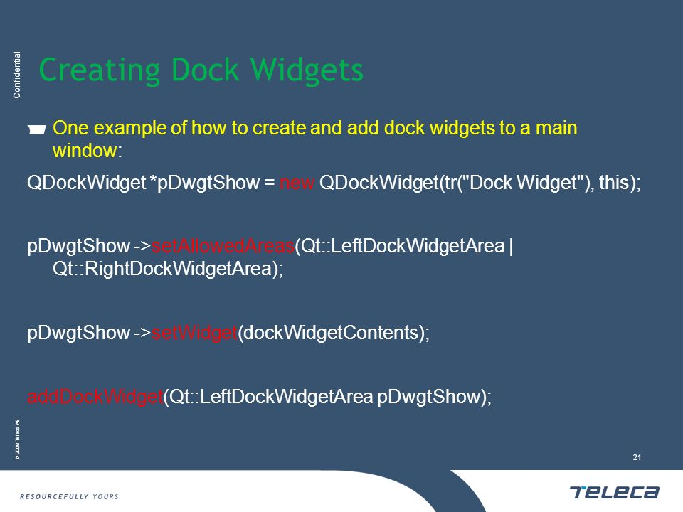 Creating Dock Widgets One example of how to create and add dock widgets to a main window:
