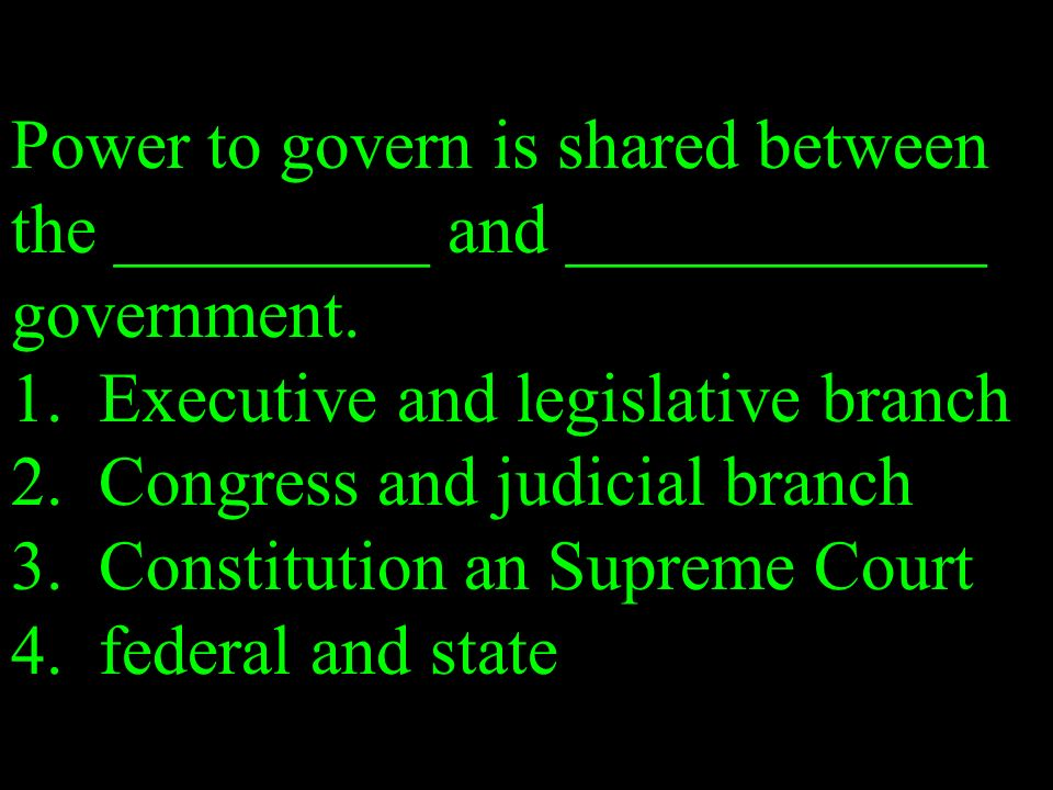 Power to govern is shared between the _________ and ____________ government.