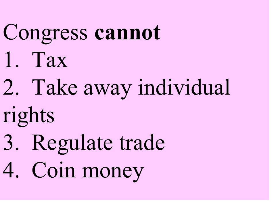 Congress cannot 1. Tax 2. Take away individual rights 3