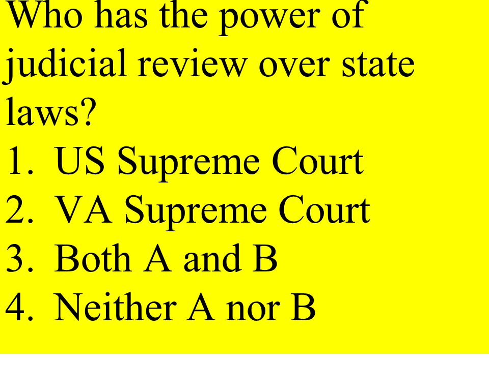 Who has the power of judicial review over state laws. 1