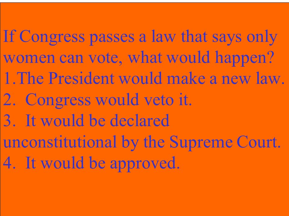 If Congress passes a law that says only women can vote, what would happen.